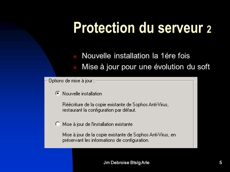 Jm Debroise BtsIg Arle5 Protection du serveur 2 Nouvelle installation la 1ére fois Mise à jour pour une évolution du soft