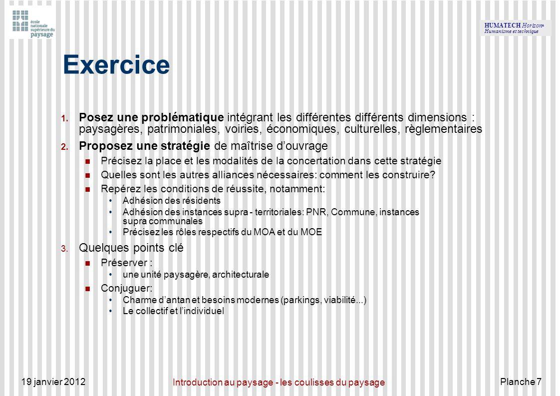 HUMATECH Horizon ® Humanisme et technique 19 janvier 2012 Introduction au paysage - les coulisses du paysage Planche 7 Exercice 1. Posez une problémat