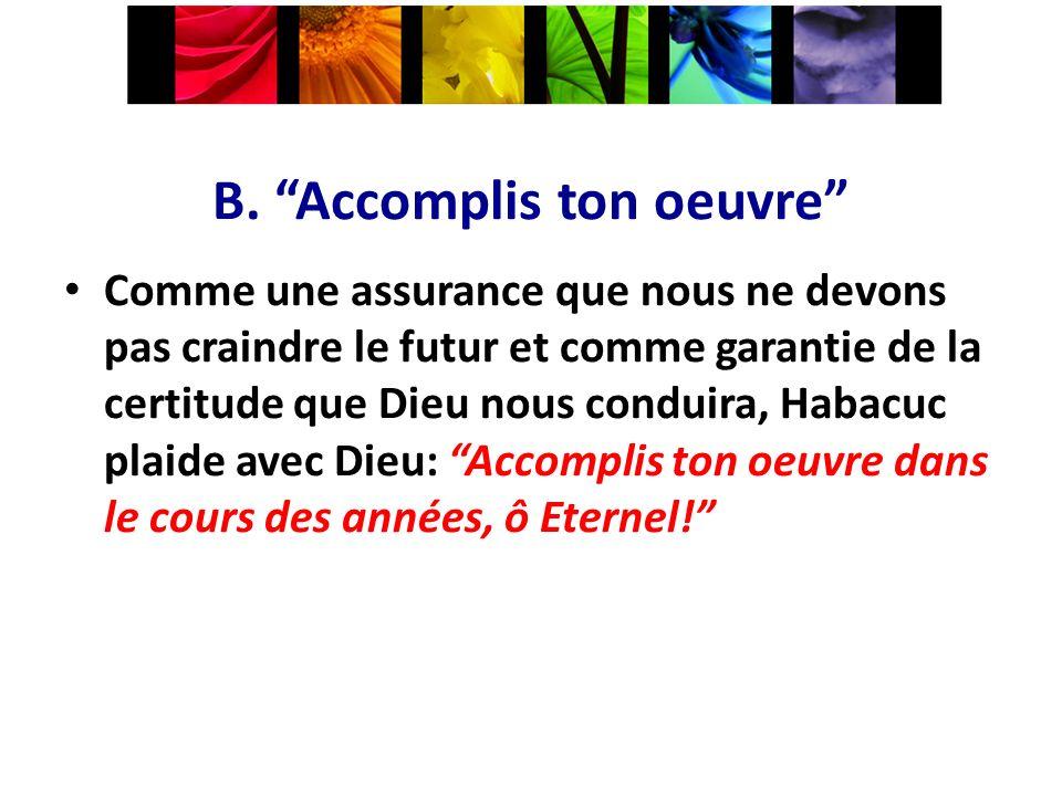 B. Accomplis ton oeuvre Comme une assurance que nous ne devons pas craindre le futur et comme garantie de la certitude que Dieu nous conduira, Habacuc