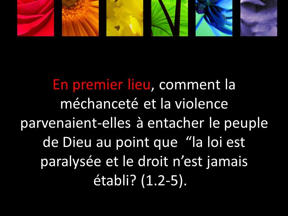 En premier lieu, comment la méchanceté et la violence parvenaient-elles à entacher le peuple de Dieu au point que la loi est paralysée et le droit nes