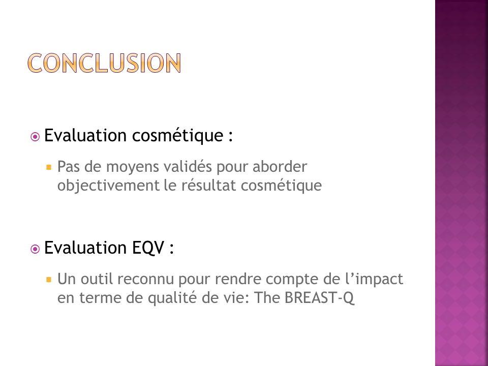 Evaluation cosmétique : Pas de moyens validés pour aborder objectivement le résultat cosmétique Evaluation EQV : Un outil reconnu pour rendre compte d