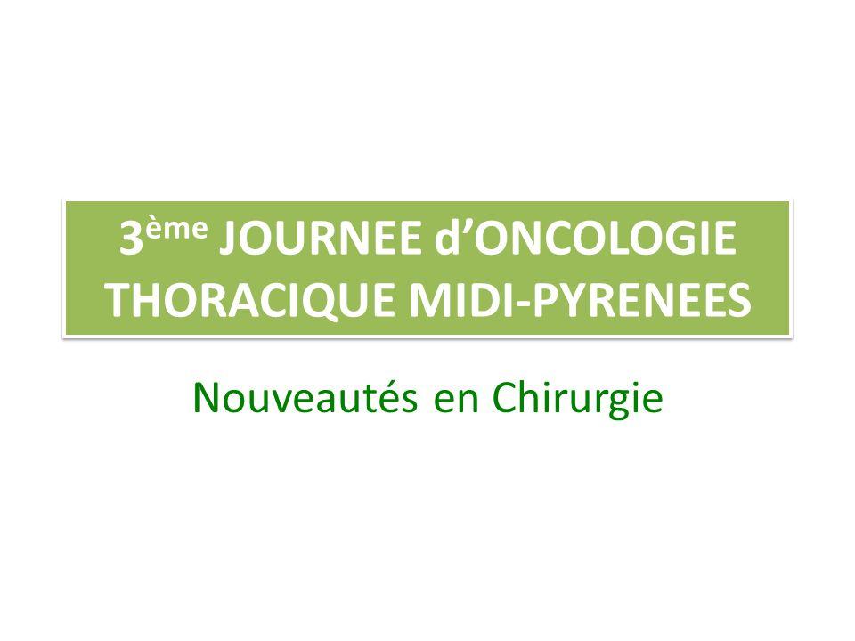 3 ème JOURNEE dONCOLOGIE THORACIQUE MIDI-PYRENEES Nouveautés en Chirurgie