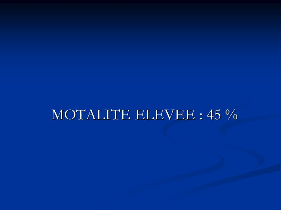 MOTALITE ELEVEE : 45 % MOTALITE ELEVEE : 45 %