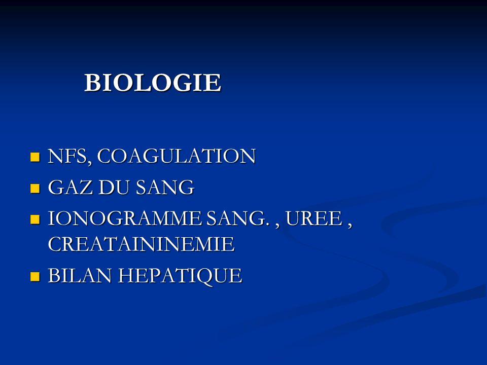 BIOLOGIE BIOLOGIE NFS, COAGULATION NFS, COAGULATION GAZ DU SANG GAZ DU SANG IONOGRAMME SANG., UREE, CREATAININEMIE IONOGRAMME SANG., UREE, CREATAININE