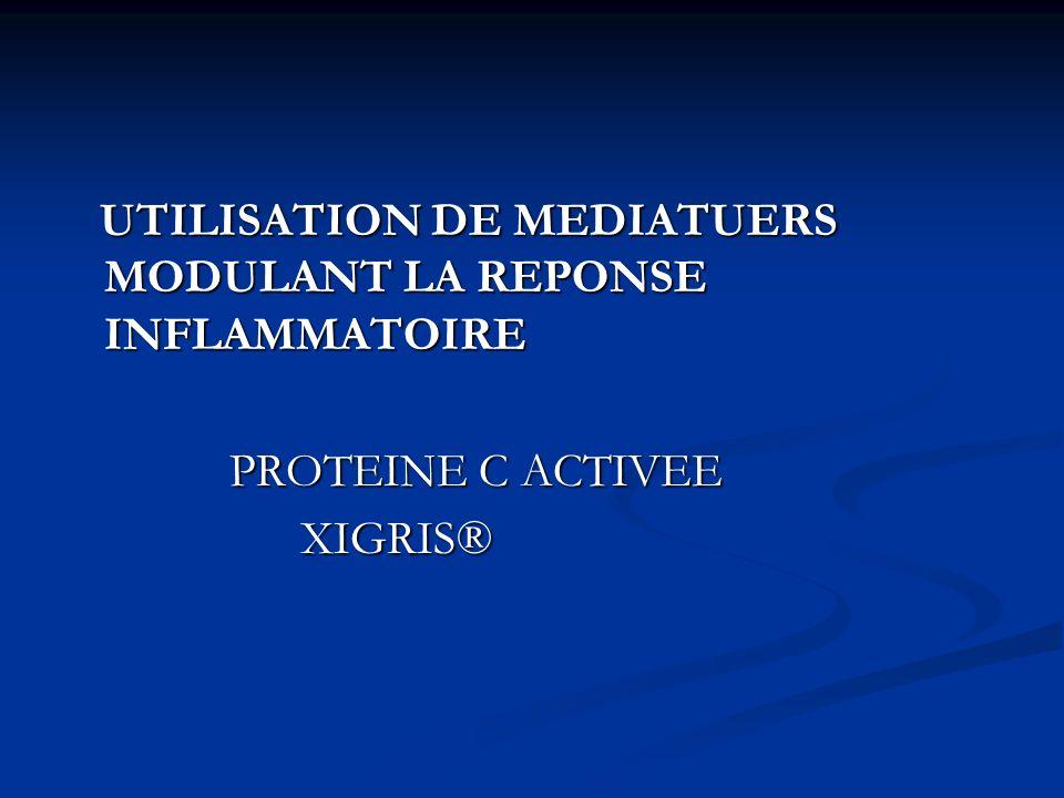 UTILISATION DE MEDIATUERS MODULANT LA REPONSE INFLAMMATOIRE UTILISATION DE MEDIATUERS MODULANT LA REPONSE INFLAMMATOIRE PROTEINE C ACTIVEE PROTEINE C