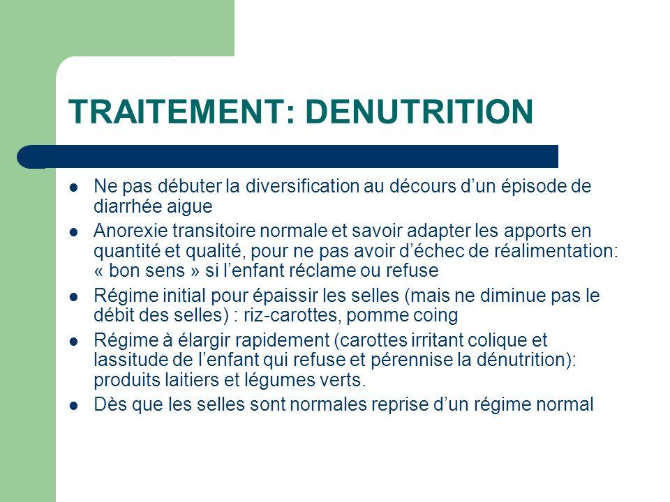 TRAITEMENT: DENUTRITION Ne pas débuter la diversification au décours dun épisode de diarrhée aigue Anorexie transitoire normale et savoir adapter les