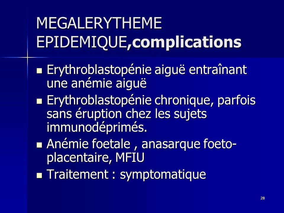 28 MEGALERYTHEME EPIDEMIQUE,complications Erythroblastopénie aiguë entraînant une anémie aiguë Erythroblastopénie aiguë entraînant une anémie aiguë Er