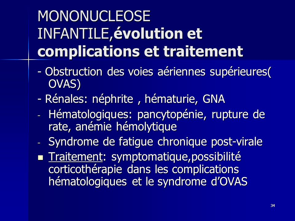 34 MONONUCLEOSE INFANTILE,évolution et complications et traitement - Obstruction des voies aériennes supérieures( OVAS) - Rénales: néphrite, hématurie