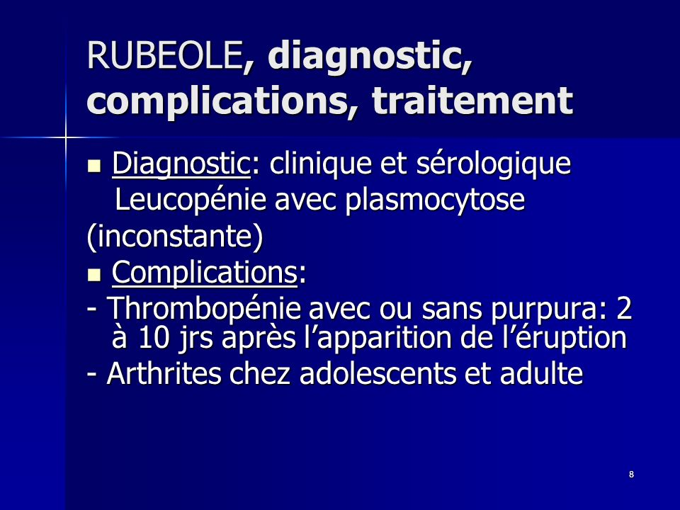 9 RUBEOLE, complications, traitement - Encéphalites - Hépatites et aplasie médullaire( rarement) - Risque tératogène +++ Traitement symptomatique Traitement symptomatique Vaccination +++( ROR, PRIORIX) Vaccination +++( ROR, PRIORIX)