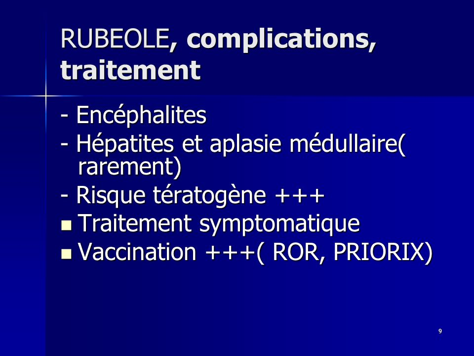 20 ROUGEOLE, complications Autres: Autres: - hépatite, myocardite, appendicite, névrite optique,bronchite folliculaire, thrombocytopénie,… - surinfections bactériennes: otite moyenne aiguë, laryngites ou laryngo- trachéites, conjonctivites, surinfections broncho-pulmonaires