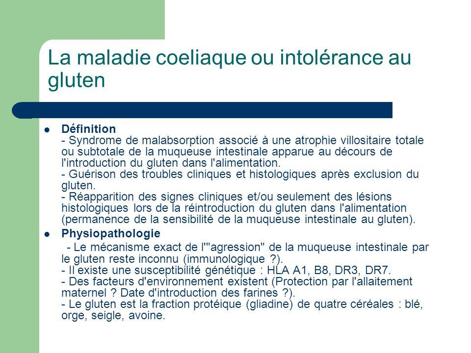 La maladie coeliaque ou intolérance au gluten Définition - Syndrome de malabsorption associé à une atrophie villositaire totale ou subtotale de la muq
