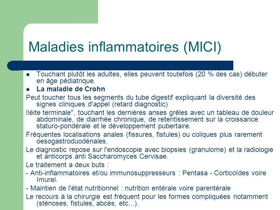 Maladies inflammatoires (MICI) Touchant plutôt les adultes, elles peuvent toutefois (20 % des cas) débuter en âge pédiatrique. La maladie de Crohn Peu