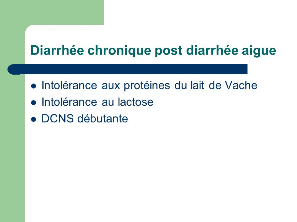 Diarrhée chronique post diarrhée aigue Intolérance aux protéines du lait de Vache Intolérance au lactose DCNS débutante