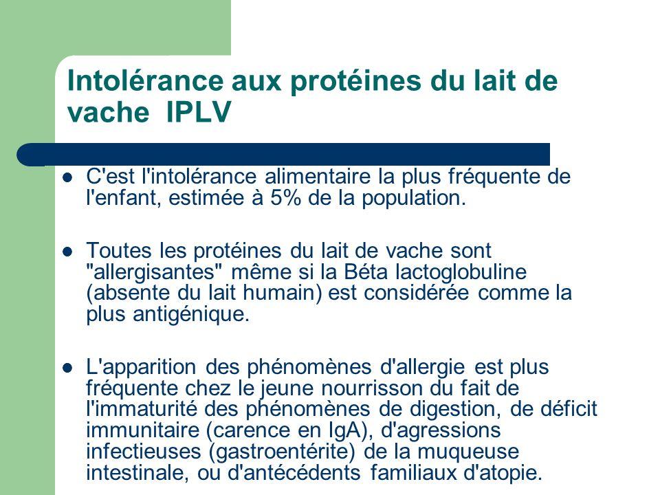 Intolérance aux protéines du lait de vache IPLV C'est l'intolérance alimentaire la plus fréquente de l'enfant, estimée à 5% de la population. Toutes l