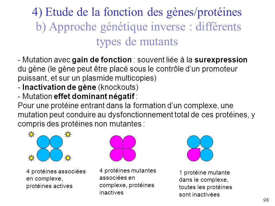 4) Etude de la fonction des gènes/protéines b) Approche génétique inverse : différents types de mutants 98 - Mutation avec gain de fonction : souvent