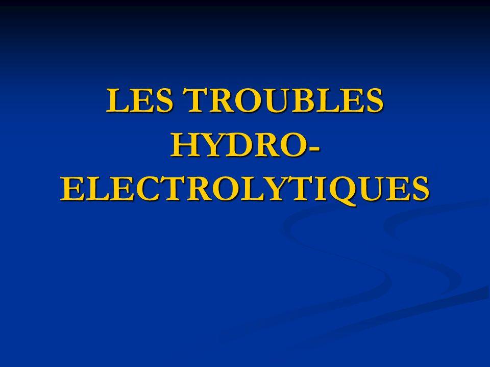 LES TROUBLES HYDRO- ELECTROLYTIQUES