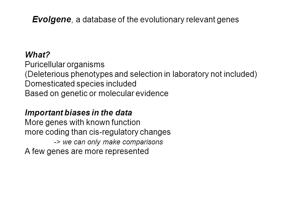 Evolgene, a database of the evolutionary relevant genes What? Puricellular organisms (Deleterious phenotypes and selection in laboratory not included)