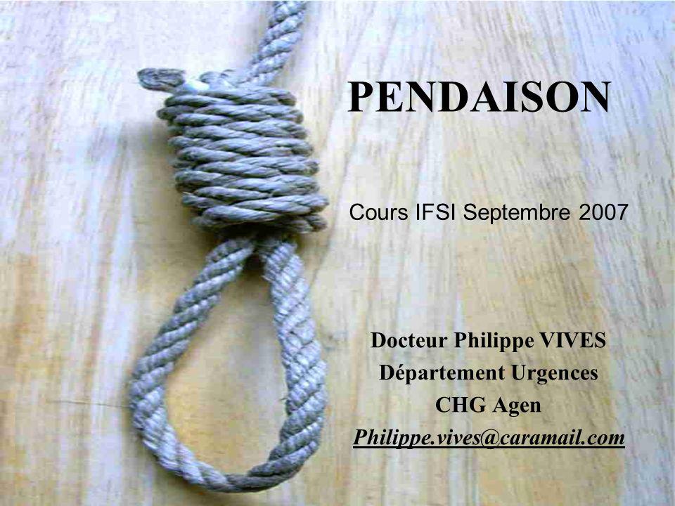 PENDAISON Docteur Philippe VIVES Département Urgences CHG Agen Philippe.vives@caramail.com Cours IFSI Septembre 2007