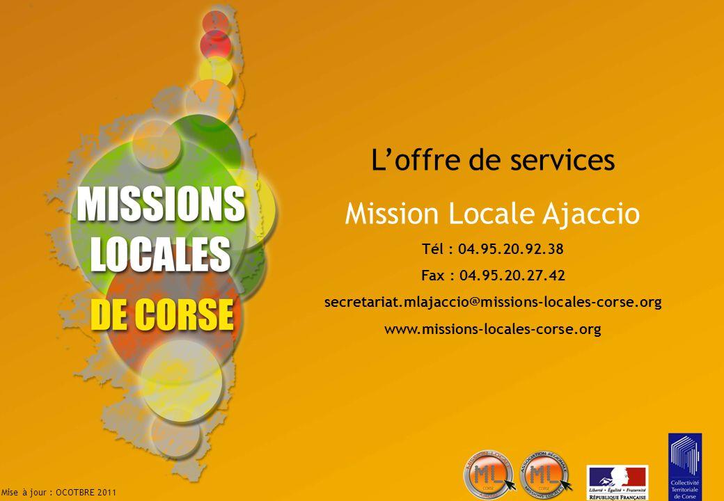Loffre de services Mission Locale Ajaccio Tél : 04.95.20.92.38 Fax : 04.95.20.27.42 secretariat.mlajaccio@missions-locales-corse.org www.missions-loca