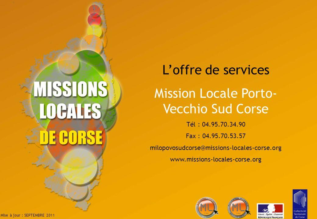 Loffre de services Mission Locale Porto- Vecchio Sud Corse Tél : 04.95.70.34.90 Fax : 04.95.70.53.57 milopovosudcorse@missions-locales-corse.org www.m