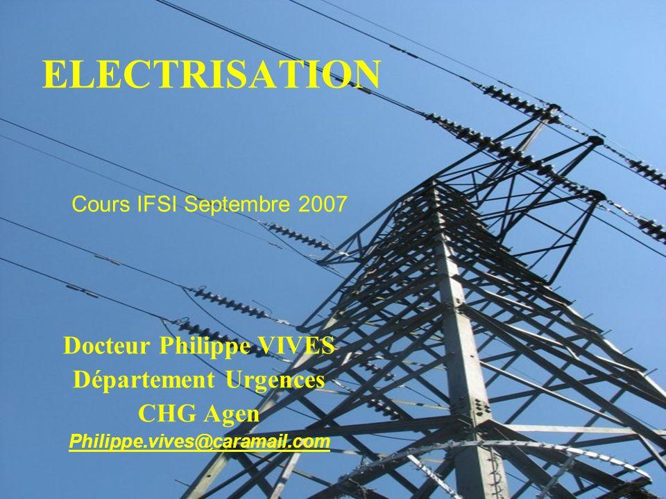 ELECTRISATION Docteur Philippe VIVES Département Urgences CHG Agen Philippe.vives@caramail.com Cours IFSI Septembre 2007