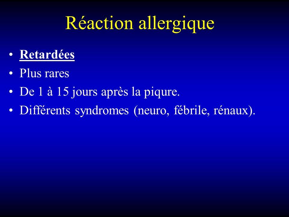 Réaction allergique Retardées Plus rares De 1 à 15 jours après la piqure.