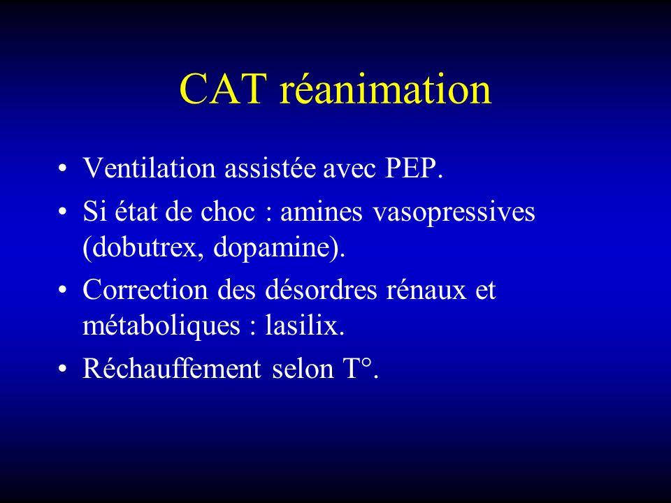 CAT réanimation Ventilation assistée avec PEP. Si état de choc : amines vasopressives (dobutrex, dopamine). Correction des désordres rénaux et métabol