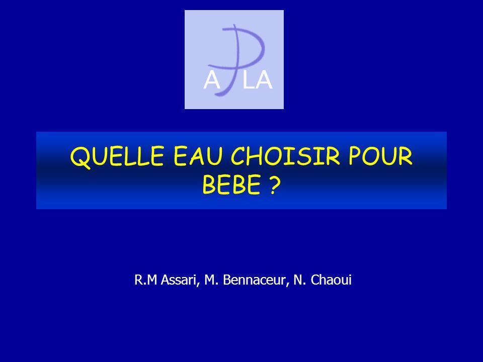 QUELLE EAU CHOISIR POUR BEBE ? R.M Assari, M. Bennaceur, N. Chaoui