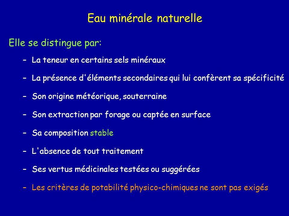 Eau minérale naturelle Elle se distingue par: –La teneur en certains sels minéraux –La présence d'éléments secondaires qui lui confèrent sa spécificit