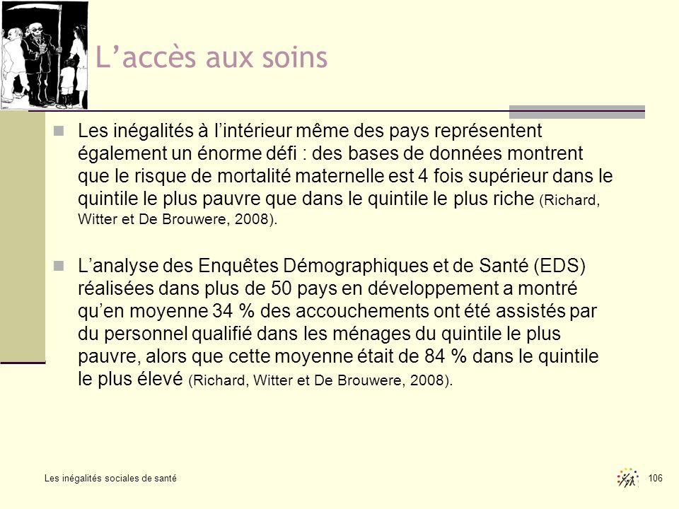 Les inégalités sociales de santé 106 Laccès aux soins Les inégalités à lintérieur même des pays représentent également un énorme défi : des bases de d
