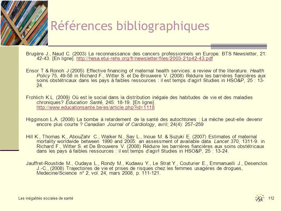 Les inégalités sociales de santé 112 Références bibliographiques Brugère J., Naud C. (2003) La reconnaissance des cancers professionnels en Europe. BT