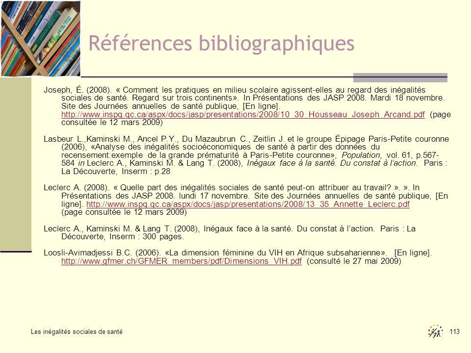 Les inégalités sociales de santé 113 Références bibliographiques Joseph, É. (2008). « Comment les pratiques en milieu scolaire agissent-elles au regar