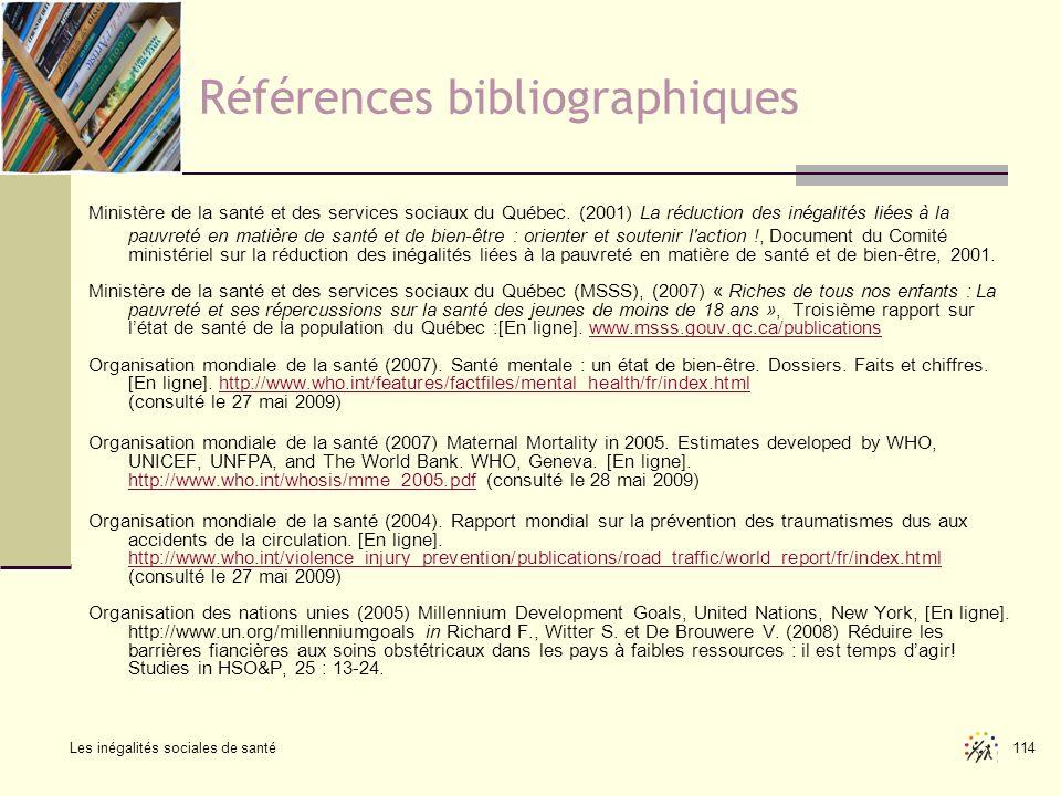 Les inégalités sociales de santé 114 Références bibliographiques Ministère de la santé et des services sociaux du Québec. (2001) La réduction des inég