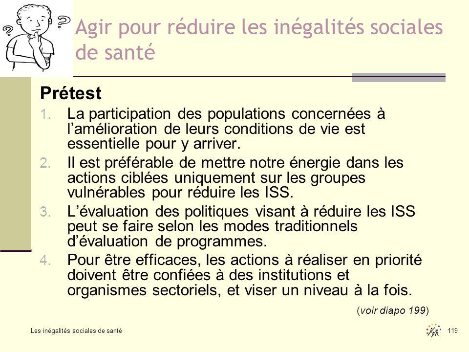 Les inégalités sociales de santé 119 Agir pour réduire les inégalités sociales de santé Prétest 1. La participation des populations concernées à lamél