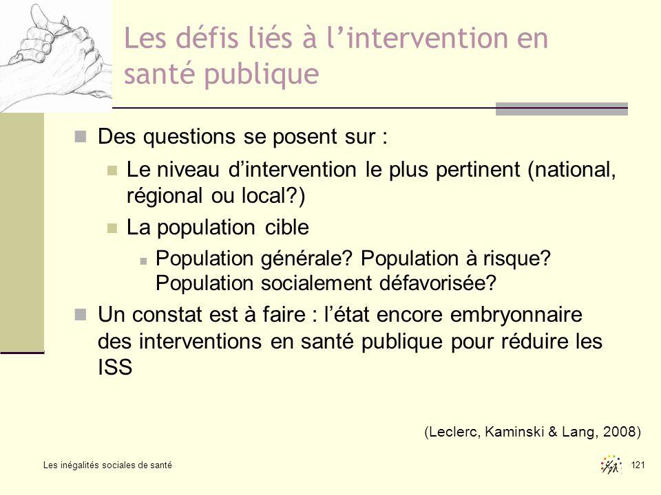 Les inégalités sociales de santé 121 Les défis liés à lintervention en santé publique Des questions se posent sur : Le niveau dintervention le plus pe