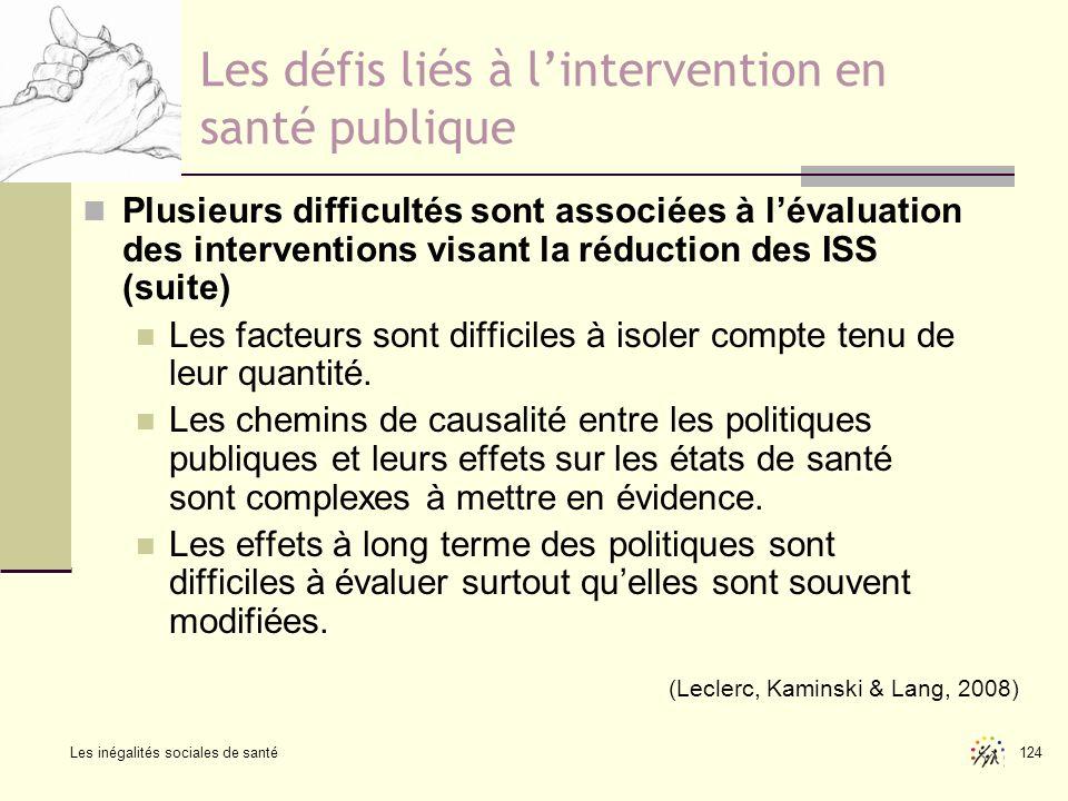 Les inégalités sociales de santé 124 Les défis liés à lintervention en santé publique Plusieurs difficultés sont associées à lévaluation des intervent
