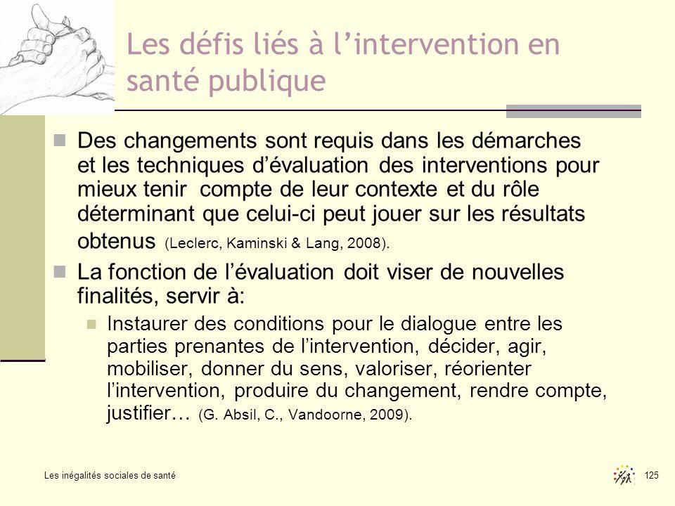 Les inégalités sociales de santé 125 Les défis liés à lintervention en santé publique Des changements sont requis dans les démarches et les techniques