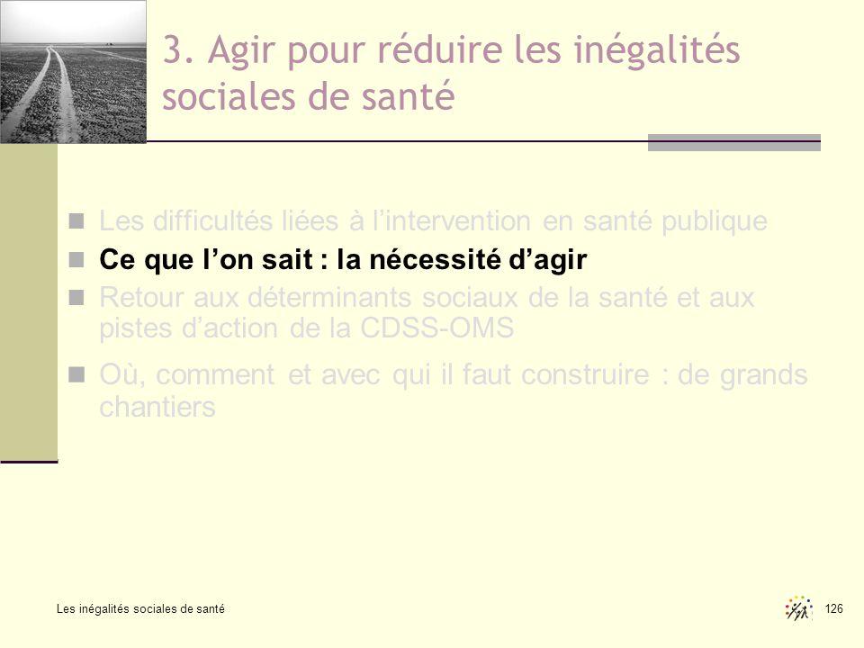 Les inégalités sociales de santé 126 3. Agir pour réduire les inégalités sociales de santé Les difficultés liées à lintervention en santé publique Ce