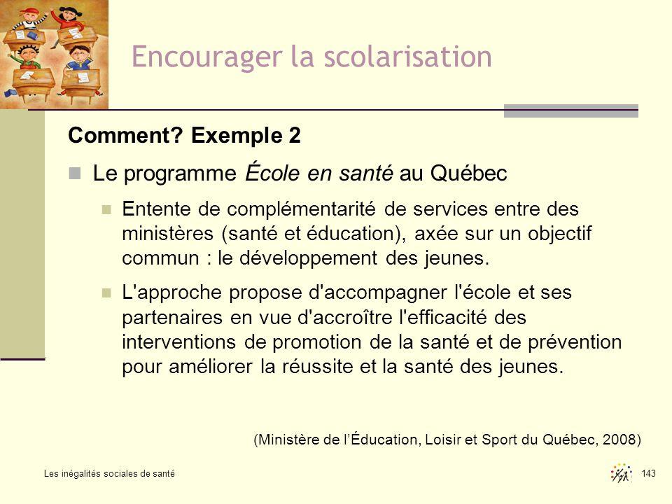 Les inégalités sociales de santé 143 Encourager la scolarisation Comment? Exemple 2 Le programme École en santé au Québec Entente de complémentarité d