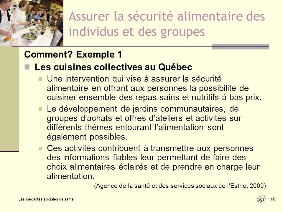 Les inégalités sociales de santé 149 Assurer la sécurité alimentaire des individus et des groupes Comment? Exemple 1 Les cuisines collectives au Québe