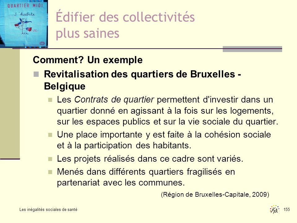 Les inégalités sociales de santé 155 Édifier des collectivités plus saines Comment? Un exemple Revitalisation des quartiers de Bruxelles - Belgique Le