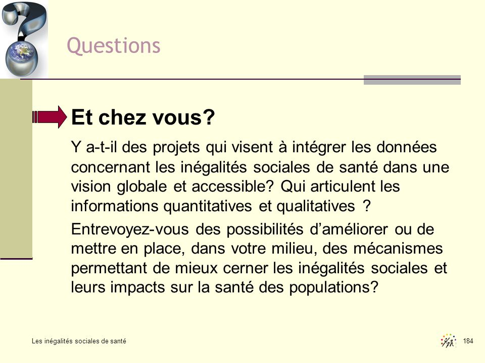 Les inégalités sociales de santé 184 Questions Et chez vous? Y a-t-il des projets qui visent à intégrer les données concernant les inégalités sociales