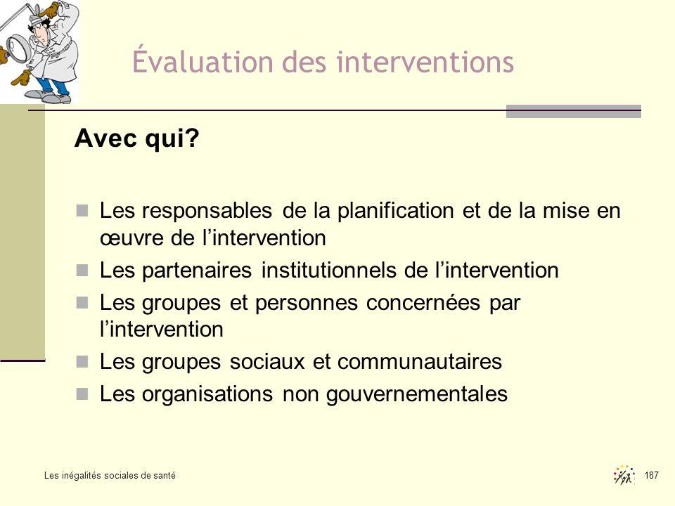 Les inégalités sociales de santé 187 Évaluation des interventions Avec qui? Les responsables de la planification et de la mise en œuvre de linterventi