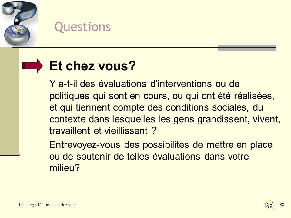 Les inégalités sociales de santé 188 Questions Et chez vous? Y a-t-il des évaluations dinterventions ou de politiques qui sont en cours, ou qui ont ét