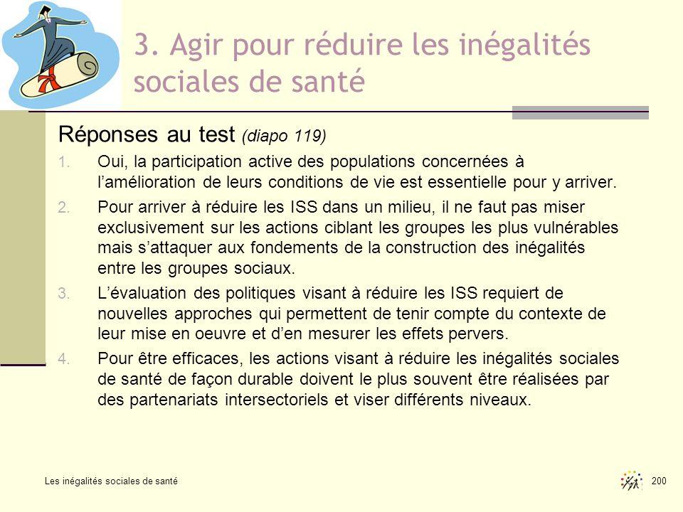 Les inégalités sociales de santé 200 3. Agir pour réduire les inégalités sociales de santé Réponses au test (diapo 119) 1. Oui, la participation activ