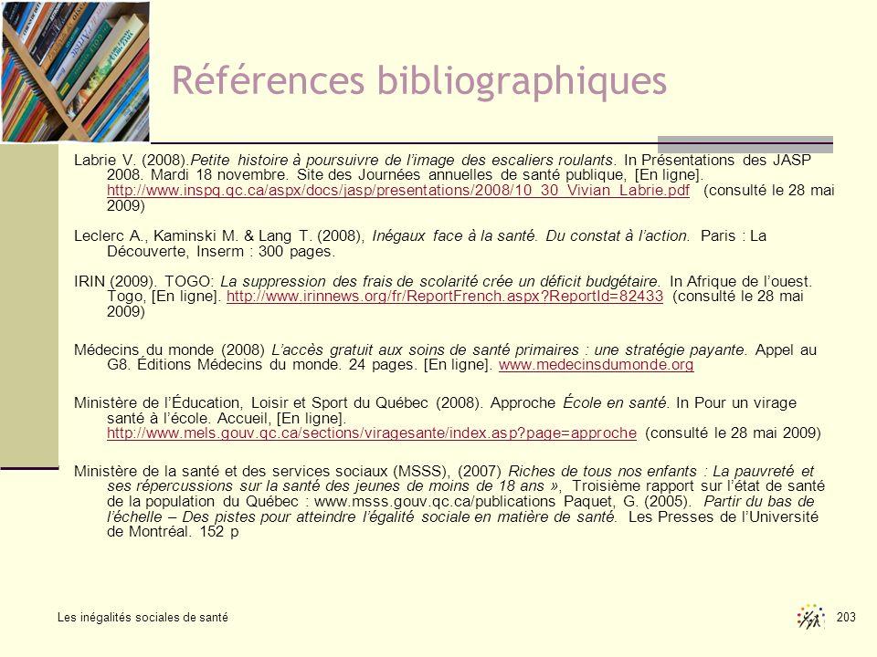 Les inégalités sociales de santé 203 Références bibliographiques Labrie V. (2008).Petite histoire à poursuivre de limage des escaliers roulants. In Pr