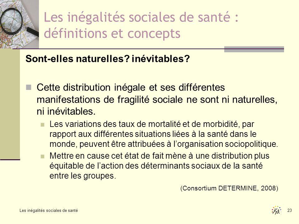 Les inégalités sociales de santé 23 Les inégalités sociales de santé : définitions et concepts Sont-elles naturelles? inévitables? Cette distribution