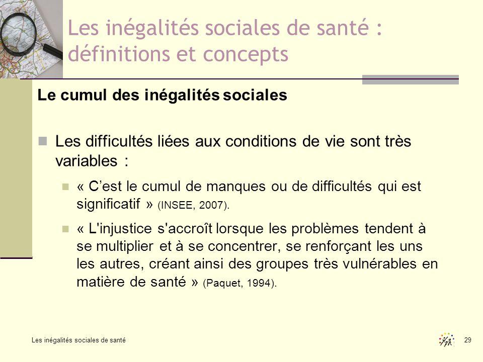 Les inégalités sociales de santé 29 Les inégalités sociales de santé : définitions et concepts Le cumul des inégalités sociales Les difficultés liées