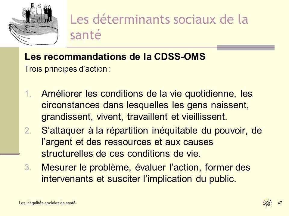 Les inégalités sociales de santé 47 Les déterminants sociaux de la santé Les recommandations de la CDSS-OMS Trois principes daction : 1. Améliorer les
