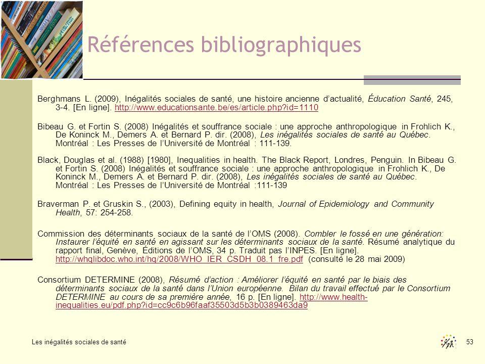 Les inégalités sociales de santé 53 Références bibliographiques Berghmans L. (2009), Inégalités sociales de santé, une histoire ancienne dactualité, É